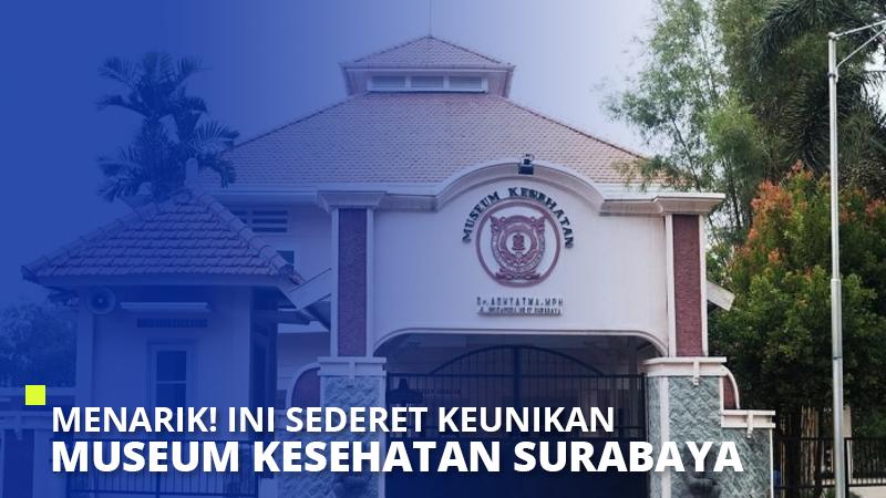 Menarik! Ini Sederet Keunikan Museum Kesehatan Surabaya