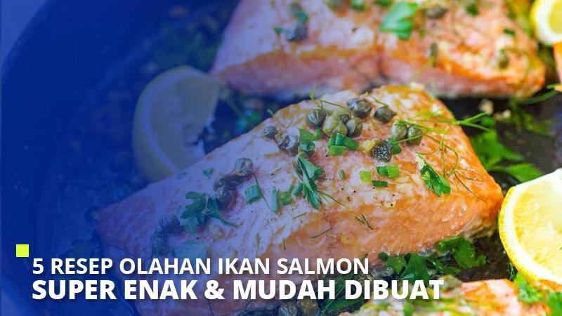 5 Resep Olahan Ikan Salmon Super Enak & Mudah Dibuat