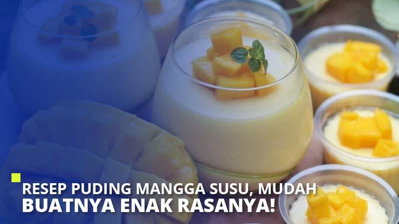 Resep Puding Mangga Susu, Mudah Buatnya Enak Rasanya!