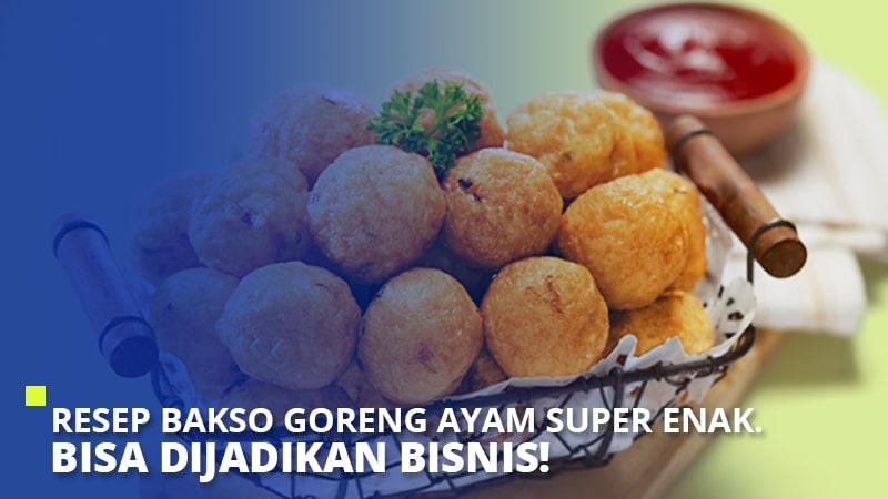 Resep Bakso Goreng Ayam Super Enak. Bisa Dijadikan Bisnis!