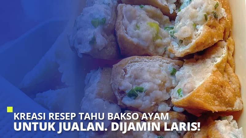 Kreasi Resep Tahu Bakso Ayam Untuk Jualan. Dijamin Laris!