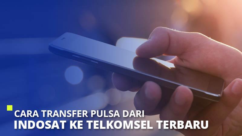 Cara Transfer Pulsa dari Indosat ke Telkomsel Terbaru 2020