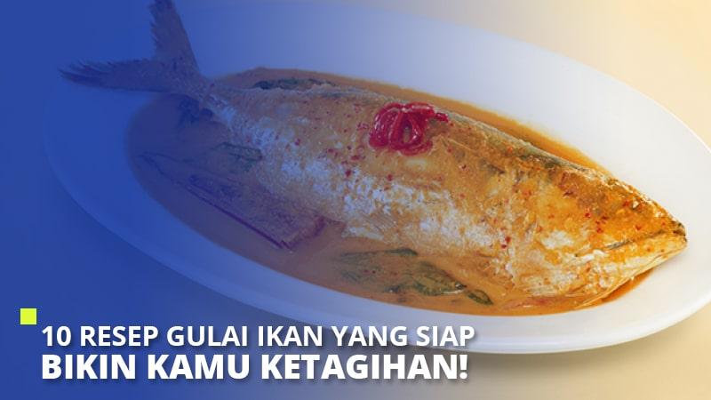 10 Resep Gulai Ikan yang Siap Bikin Kamu Ketagihan!
