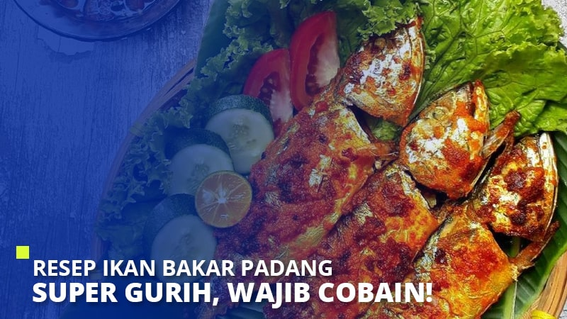 Resep Ikan Bakar Padang Super Gurih, Wajib Cobain!