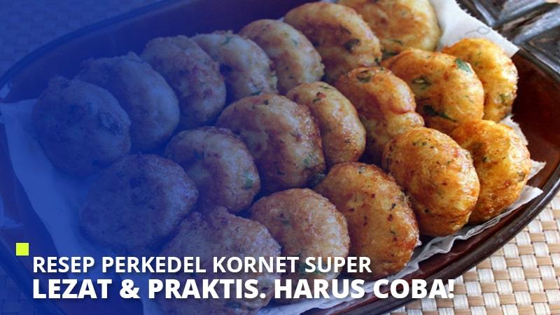 Resep Perkedel Kornet Super Lezat & Praktis. Harus Coba!