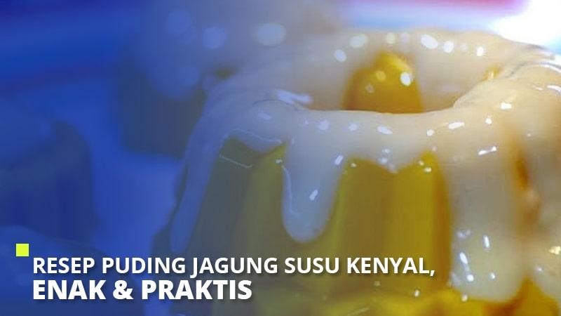 5 Resep Puding Jagung Susu Kenyal, Enak & Praktis