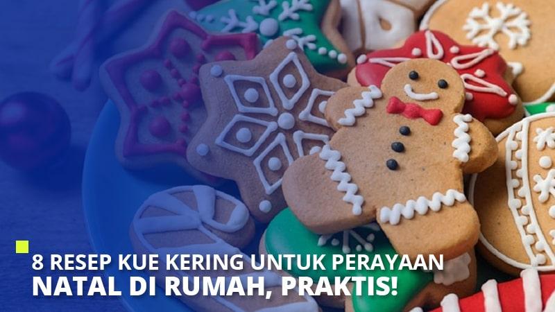 8 Resep Kue Kering Untuk Perayaan Natal di Rumah, Praktis!