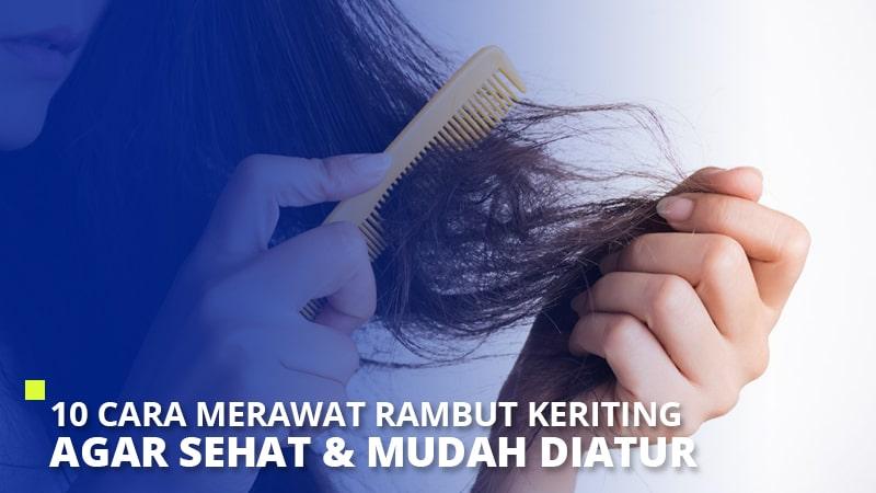 10 Cara Merawat Rambut Keriting Agar Sehat & Mudah Diatur