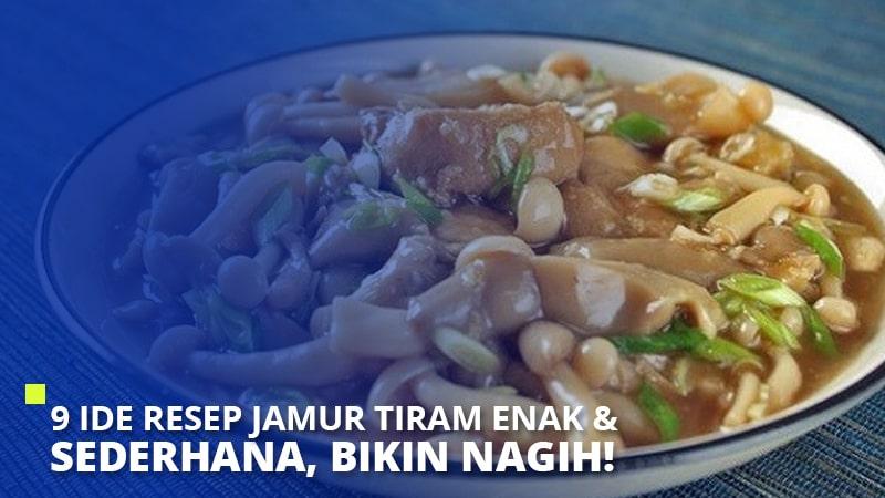 9 Ide Resep Jamur Tiram Enak & Sederhana, Bikin Nagih!