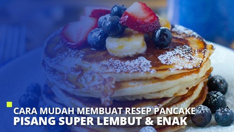 Cara Mudah Membuat Resep Pancake Pisang Super Lembut & Enak