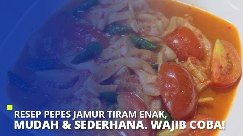 Resep Pepes Jamur Tiram Enak, Mudah & Sederhana. Wajib Coba!