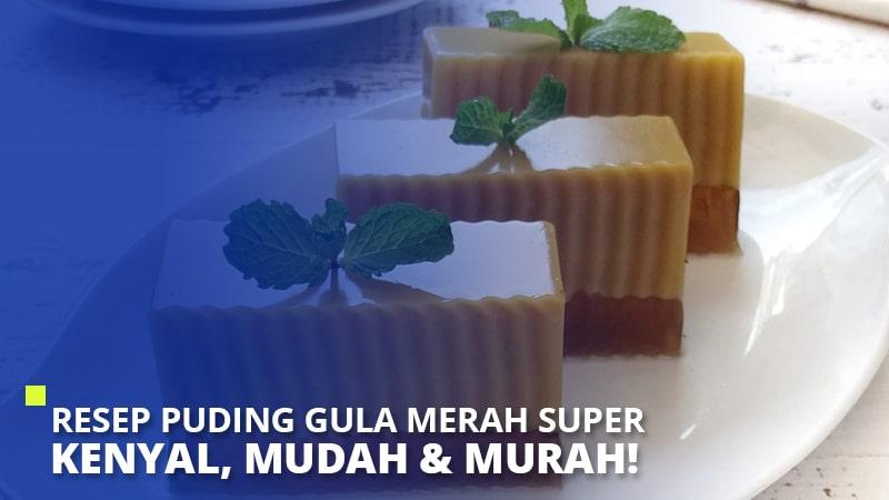 Resep Puding Gula Merah Super Kenyal, Mudah & Murah!