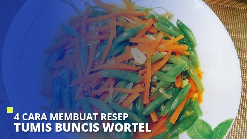 4 Cara Membuat Resep Tumis Buncis Wortel