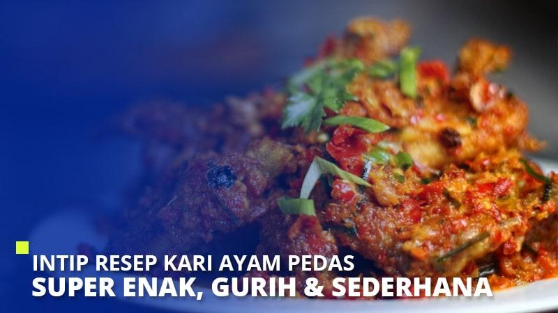 Intip Resep Kari Ayam Pedas Super Enak, Gurih & Sederhana