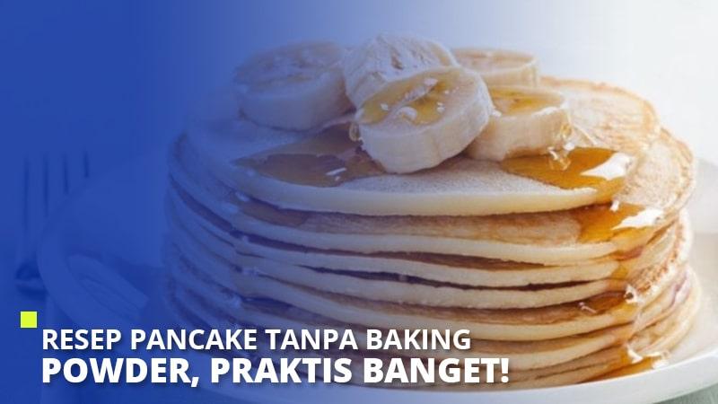 Resep Pancake Tanpa Baking Powder, Praktis Banget!
