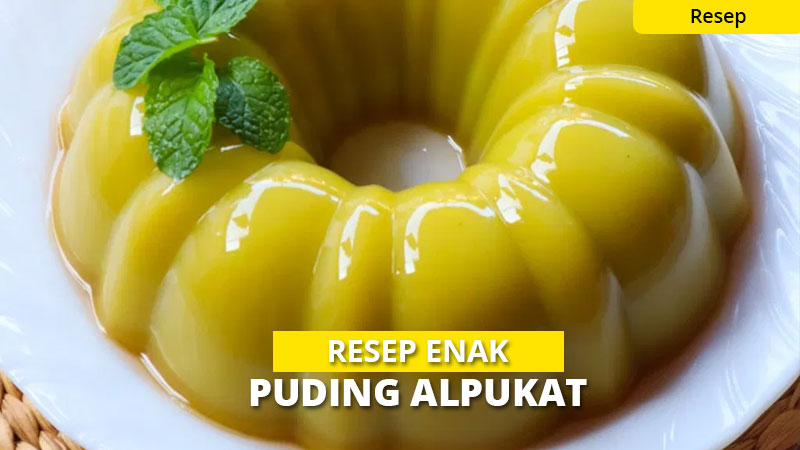Resep Praktis Puding Alpukat, Super Enak & Lembut Banget!