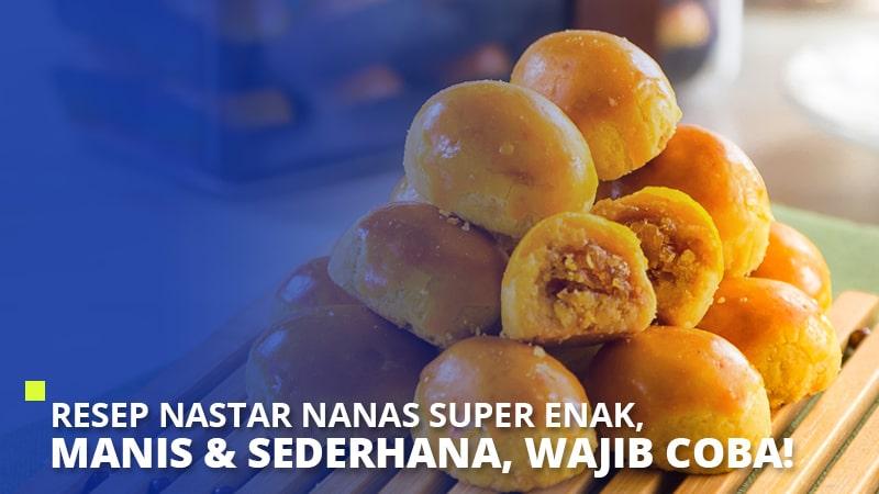 Resep Nastar Nanas Super Enak, Manis & Sederhana, Wajib Coba!