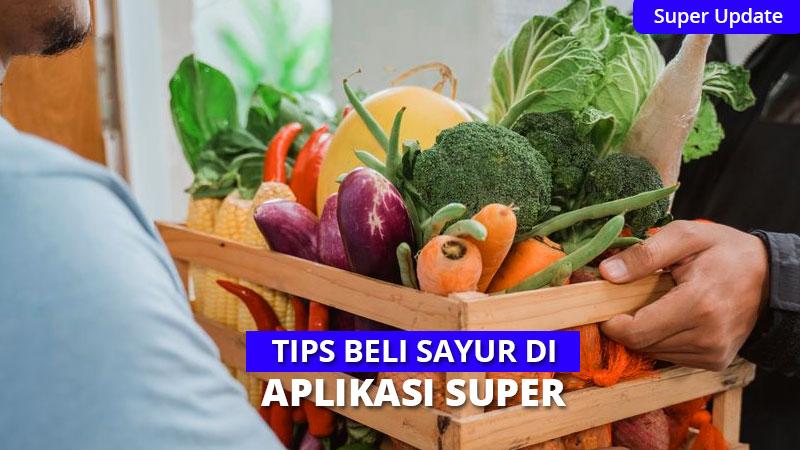 Tips & Trik Beli Sayur di Aplikasi Super
