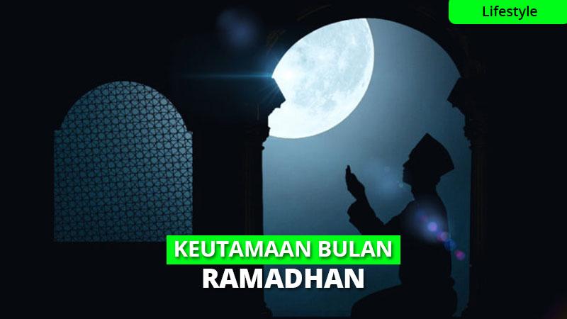 10 Keutamaan Bulan Ramadhan, Kamu Sudah Tahu?