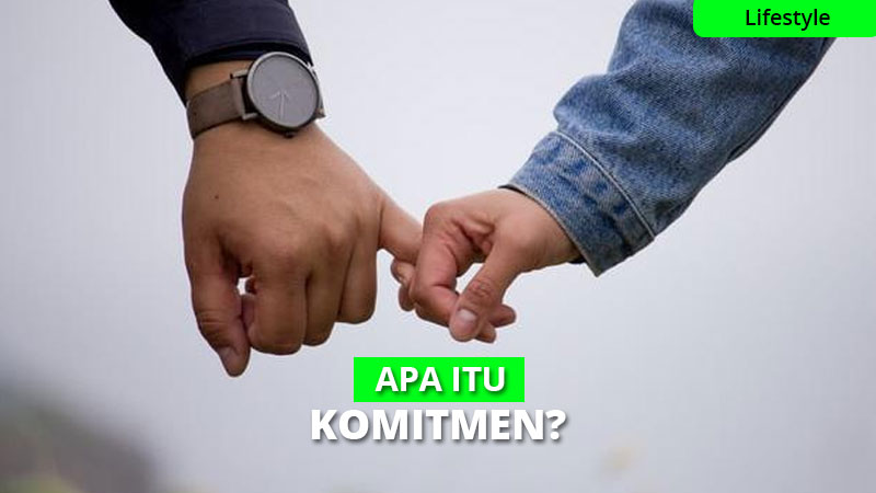 Memahami Apa Itu Komitmen Dalam Hubungan Percintaan