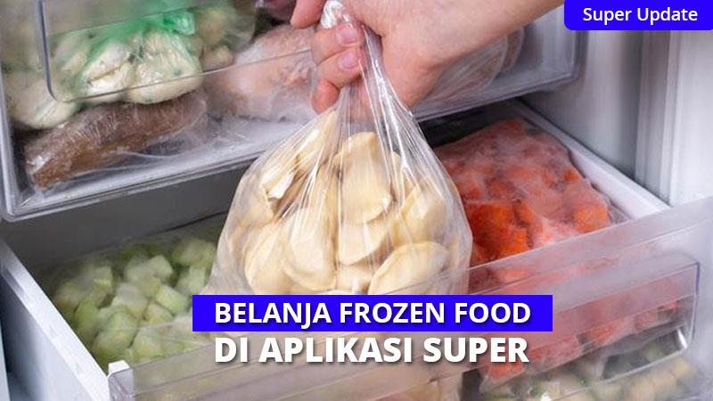 5 Tips Belanja Frozen Food di Aplikasi Super