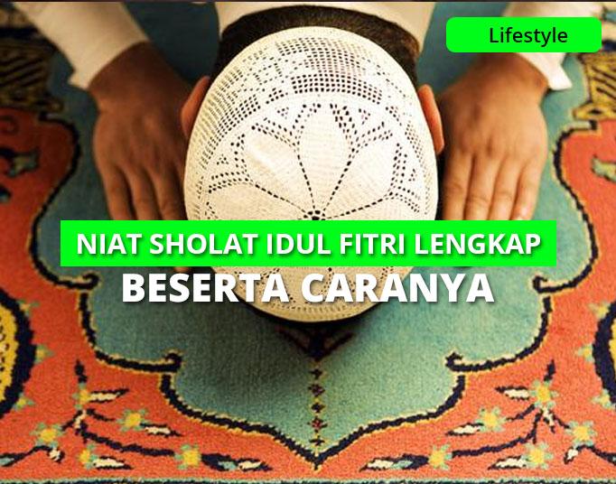 Bacaan Niat Sholat Idul Fitri Lengkap Beserta Artinya