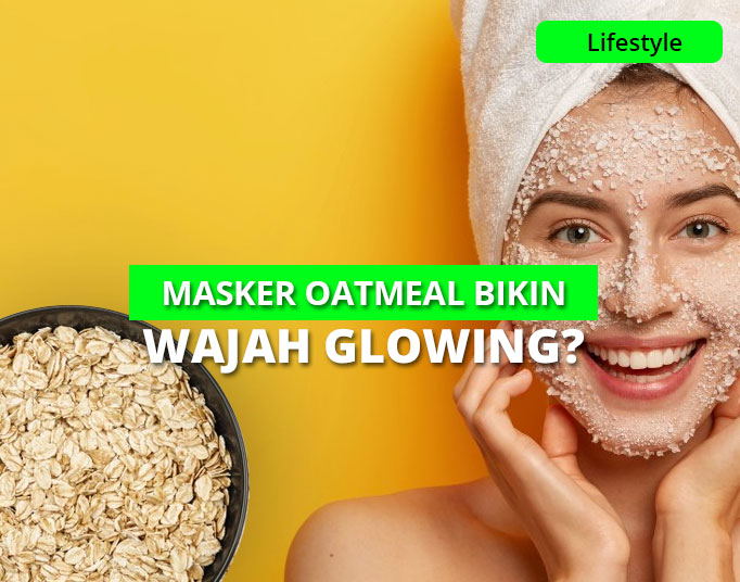 Masker Oatmeal Bikin Glowing? Ini Fakta & Cara Membuatnya!