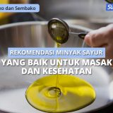 8+ Rekomendasi Minyak Sayur yang Baik Untuk Masak dan Kesehatan