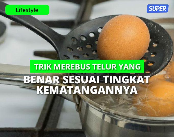 6 Trik Merebus Telur yang Benar Sesuai Tingkat Kematangannya