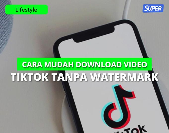Download Video Tiktok Tanpa Watermark, Gampang Banget!